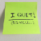 I quit…as well (post-it note)