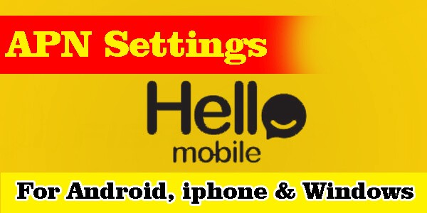 Hello Mobile Apn Settings For Android Iphone Blackberry And Windows By Legendupdate Medium