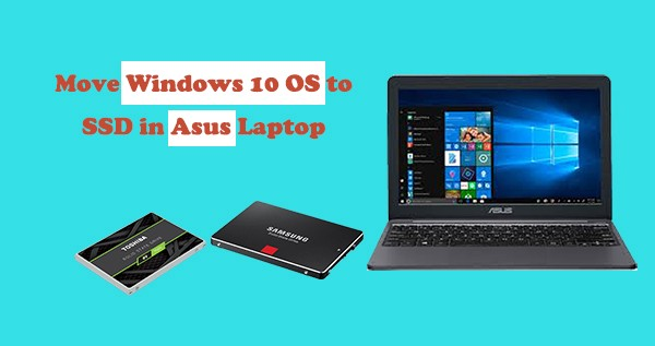 Move Windows 10 OS to SSD in Asus Laptop-Never a Problem