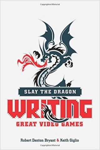 Slay The Dragon, Writing Great Video Games