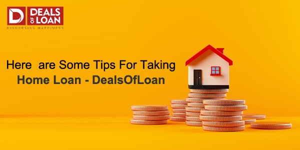 Here are Some Tips for Taking Home Loan — Dealsofloan