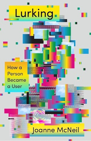 """The book cover of """"Lurking: How a Person Became a User"""" by Joanne McNeil"""