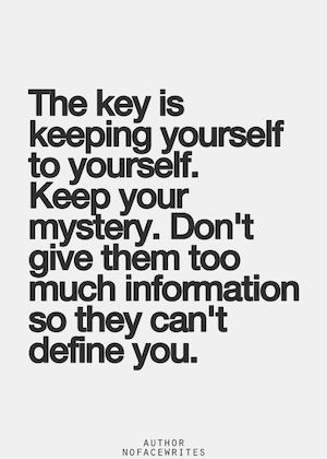 """""""The key is keeping yourself to yourself. Keep your mystery. Don't give them too much information so they can't define you"""""""