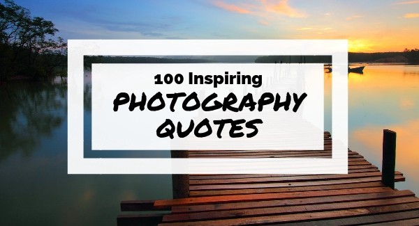 100 Inspirational Photography Quotes From Top Photographers By David Sornberger Photography Medium