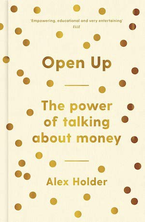Alex Holder—Open Up: Why Talking About Money Will Change Your Life