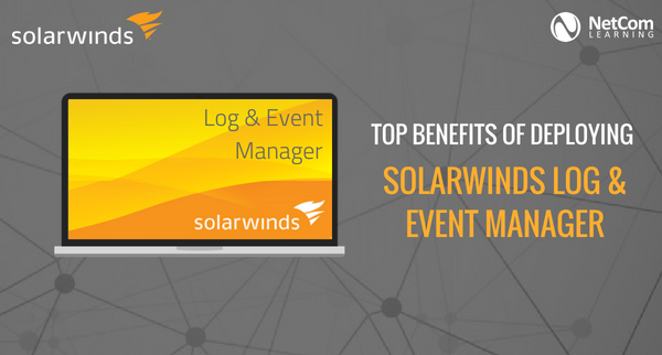 Top Benefits of Deploying SolarWinds LEM - NetCom Learning