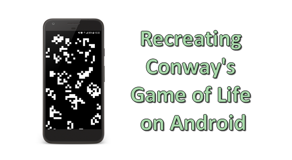 Recreating Conway S Game Of Life On Android By Sylvain Saurel Medium