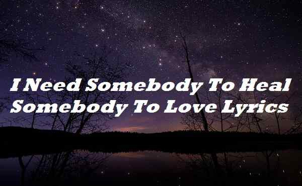 I Need Somebody To Heal Somebody To Love Lyrics By Lyricsplace Medium Below you can read the song lyrics of nobody to love by sigma. i need somebody to heal somebody to