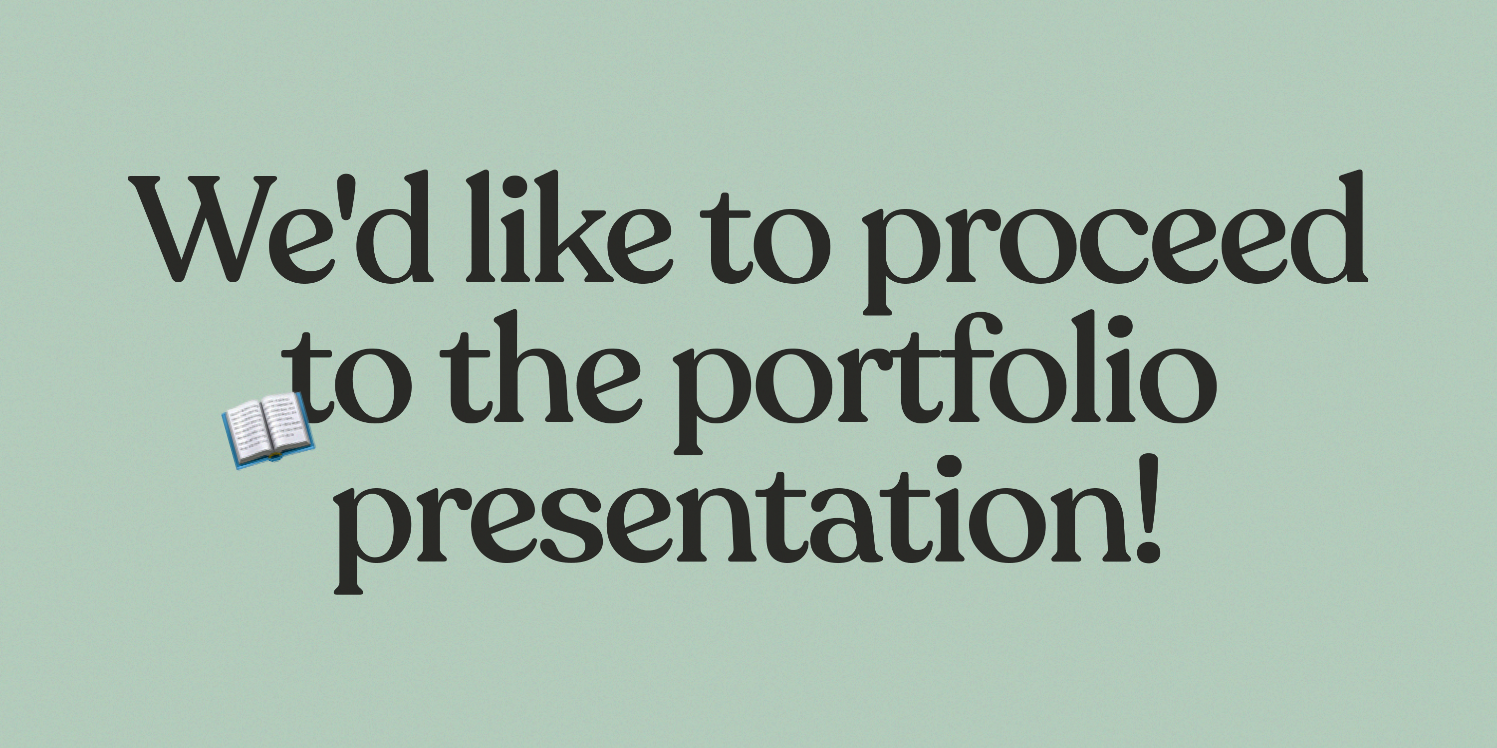"""Illustration that says, """"We'd like to proceed to the portfolio presentation"""""""