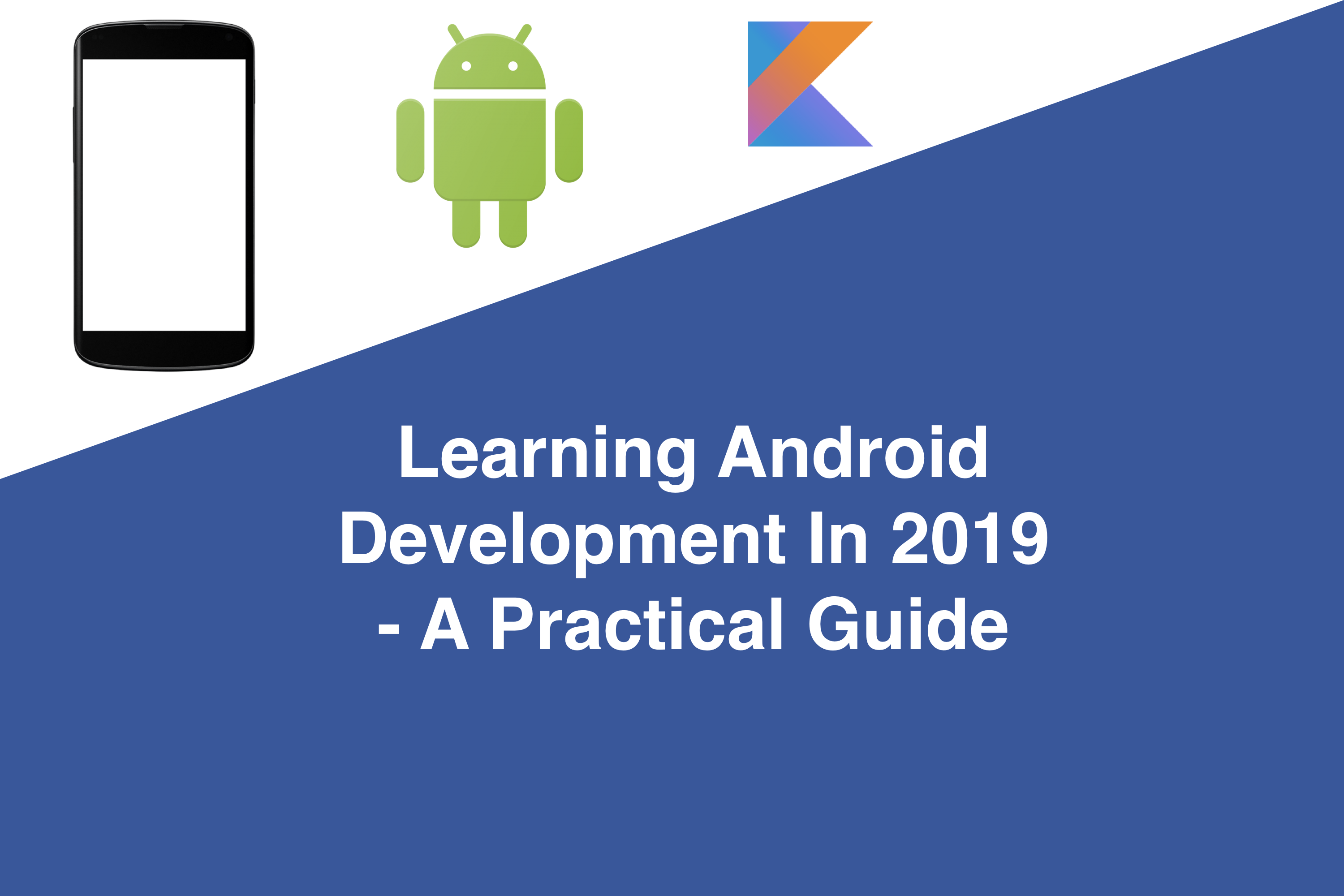Learning Android Development In 2019 - A Practical Guide