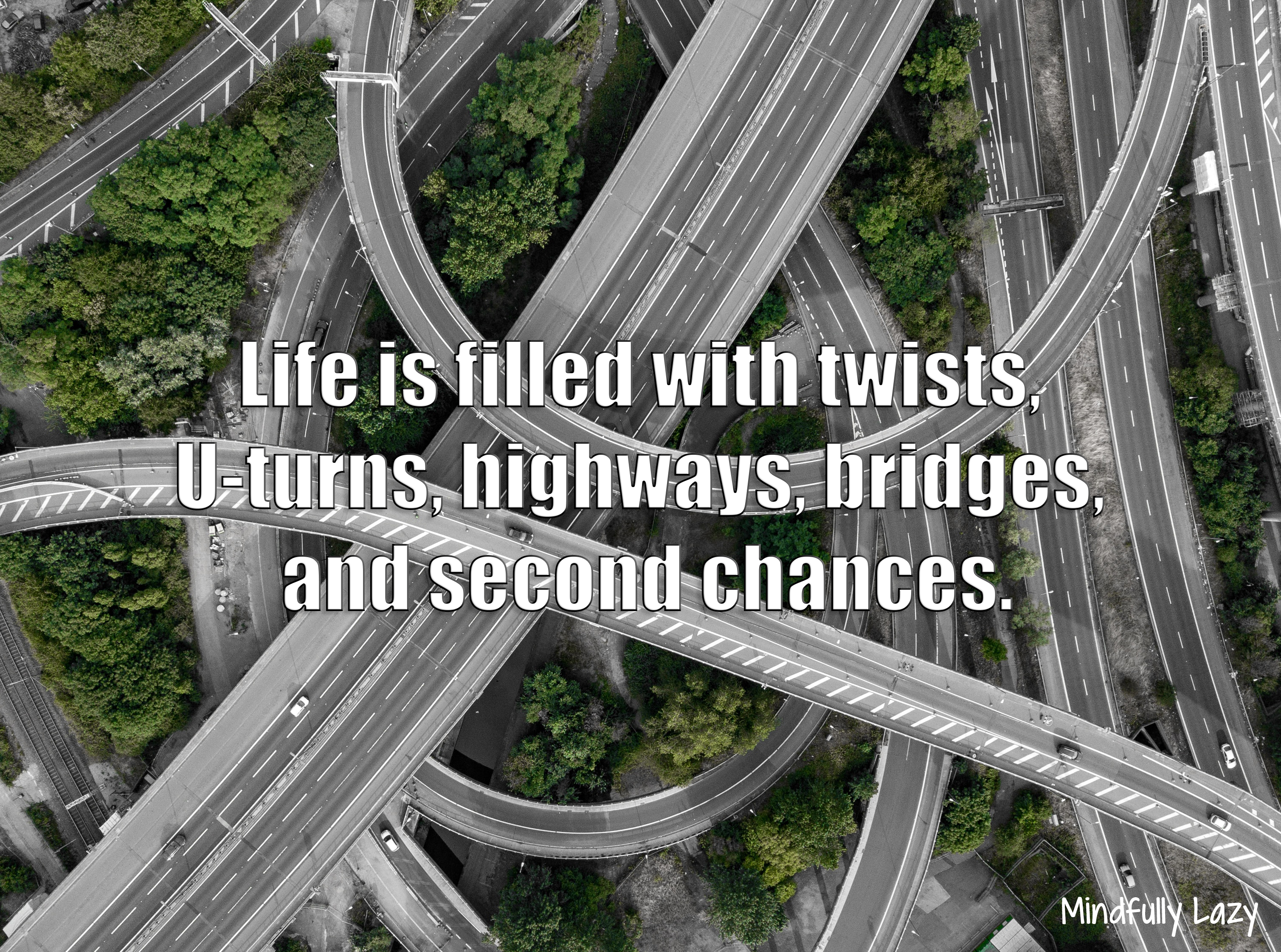 Life is filled with twists, U-turns, highways, bridges, and second chances.