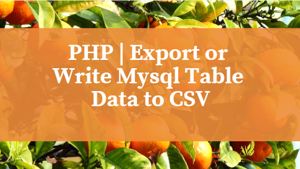 Php Export Or Write Mysql Table Data To Csv Vipin