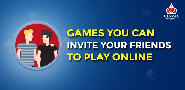 Top 5 Games You Can Invite Your Friends To Play Online Earn Money By Classicrummy India S Favourite Online Rummy Site Medium