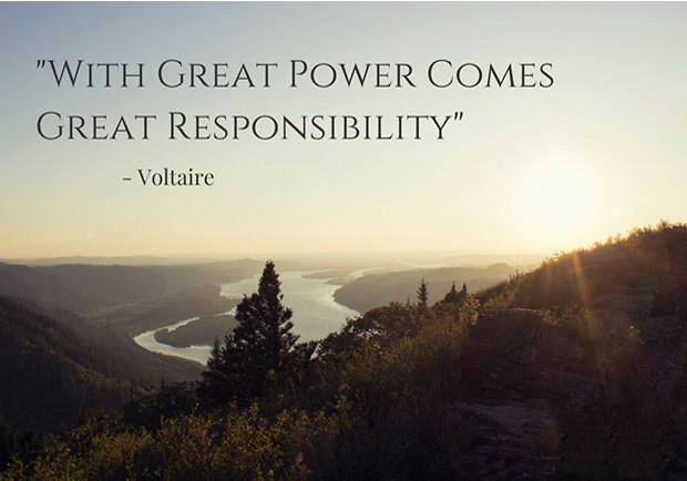 with great power comes great responsibility -Voltaire