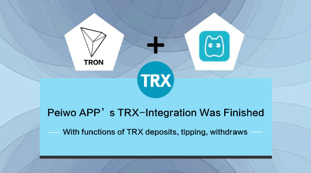 Peiwo APP and TRON's TRX-Integration Was Finished - TRON
