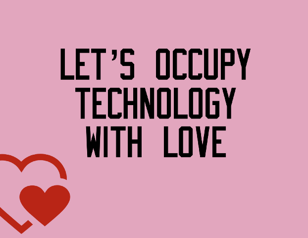 """A pink slide that says """"let's occupy technology with love"""" in black lettering, with a red heart"""