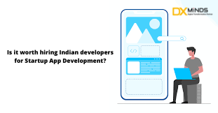 Is it worth hiring Indian developers for Startup App Development?