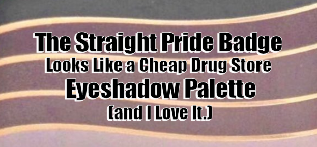 The Straight Pride Badge Looks Like A Cheap Drug Store