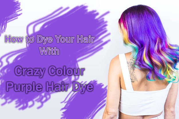 How To Dye Your Hair With Crazy Colour Purple Hair Dye By Pamela Foester Medium,Brown And Gray Bedroom