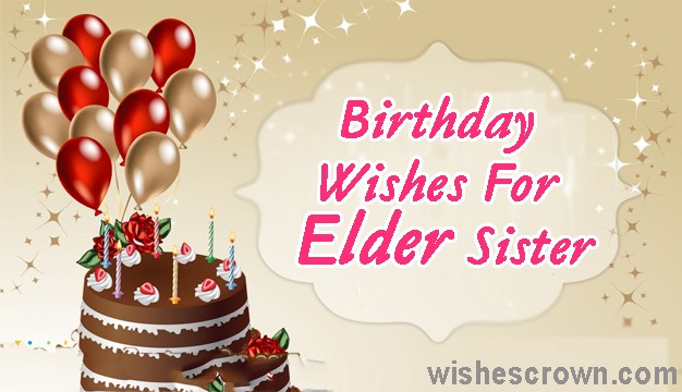 Top 50 Birthday Wishes For Elder Sister Quotes Sms Images By Wishes Crown Medium