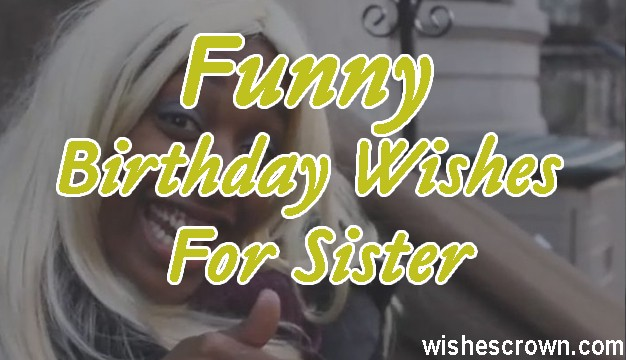 Top 60 Funny Birthday Wishes For Sister Quotes Sms Images