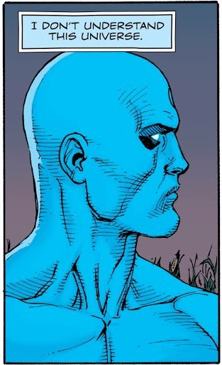 "Dr. Manhattan: ""I don't understand this universe"""