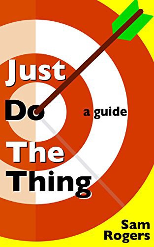 Just Do The Thing: A Guide
