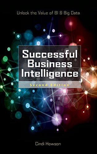 Successful Business Intelligence, Second Edition: Unlock The Value Of BI & Big Data by Cindi Howson