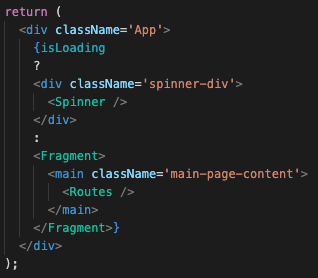 Conditional for isLoading where Spinner is shown when true, otherwise routes component is shown