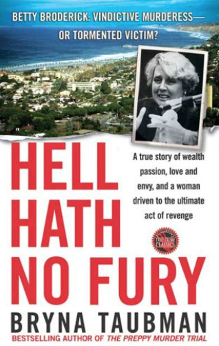 """""""Hell Hath No Fury: A True Story of Wealth and Passion, Love and Envy, and a Woman Driven to the Ultimate Revenge"""""""