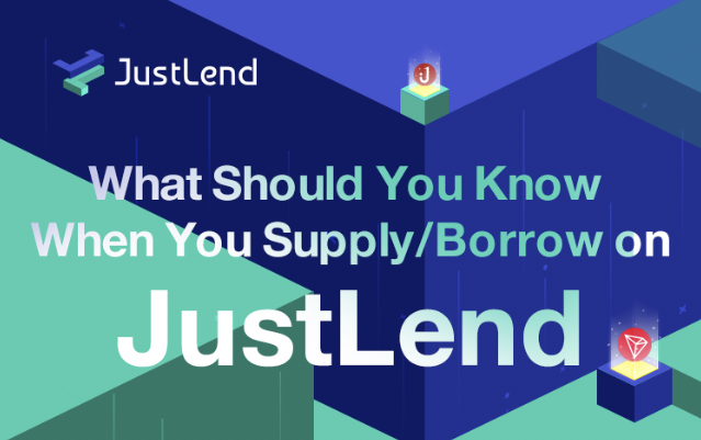 What Should You Know When You Supply/Borrow on JustLend