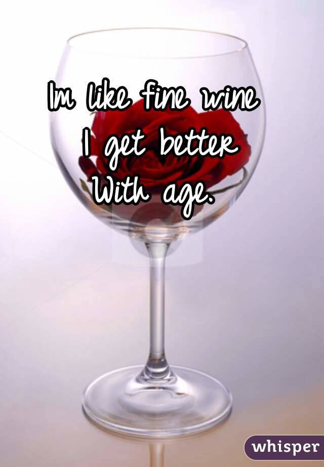 Like a Fine Wine. We get better with age! | by Michelle Monet ...