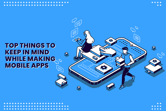 15 Top Things That You Must Not Forget While Making Mobile Apps!