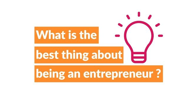 Best thing about being an entrepreneur