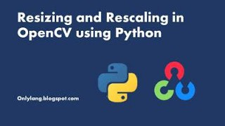 Resizing and rescaling in OpenCV using python
