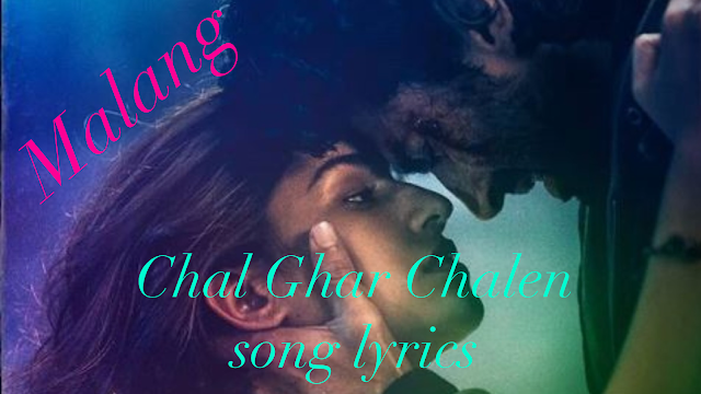 Chal Ghar Chalen Song Lyrics Malang Arijit Singh Mithoon Ft Sayeed Quadri By Tirthapati Deb Medium