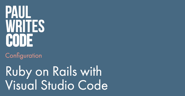 Ruby on Rails with Visual Studio Code - Paul Lonsdale - Medium