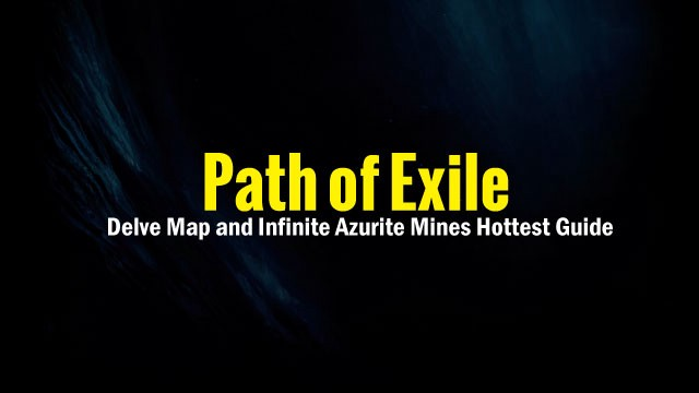 Path of Exile Delve Map and Infinite Azurite Mines Hottest Guide