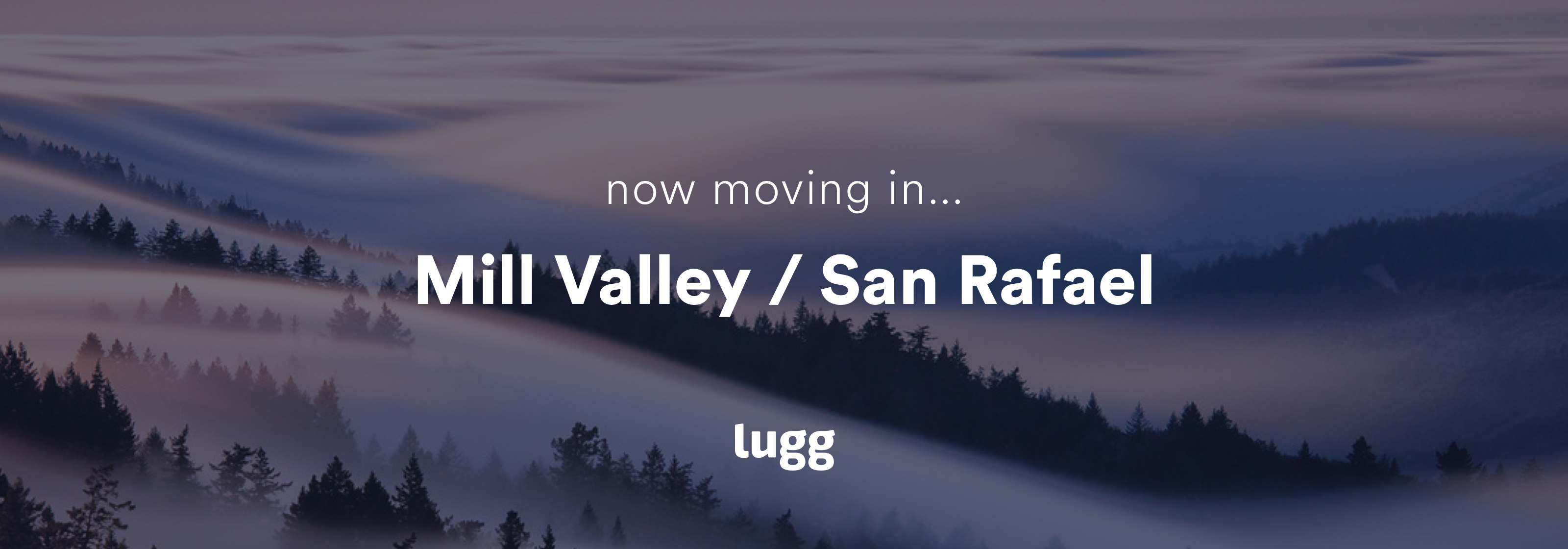 Now Live In Mill Valley & San Rafael - Lugg Blog