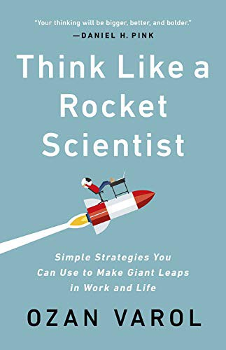 The cover of Think Like a Rocket Scientist: Simple Strategies You Can Use to Make Giant Leaps in Work and Life by Ozan Varol