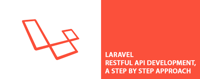 Laravel RESTful API Development, A Step By Step Approach