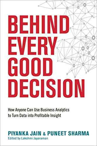Behind Every Good Decision: How Anyone Can Use Business Analytics to Turn Data into Profitable Insight authored by Piyanka Ja