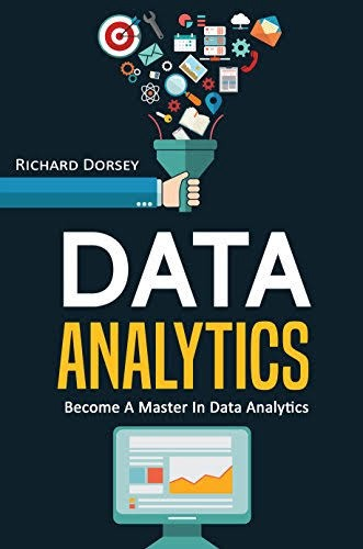 Data Analytics: Become A Master In Data Analytics authored by Richard Dorsey