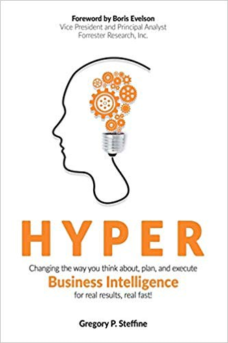 Hyper: Changing the way you think about, plan, and execute business intelligence for real results, real fast! authored by Gre