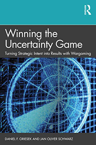 Winning the Uncertainty Game. Turning Strategic Intent into Results with Wargaming by Daniel F. Oriesek and Jan Oliver Schwarz. The cover features a close-up image of what looks like a blue-on-black radar screen.