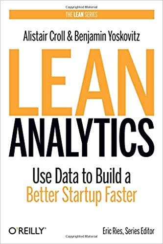 Lean Analytics: Use Data to Build a Better Startup authored by Alistair Croll & Benjamin Yoskovitz