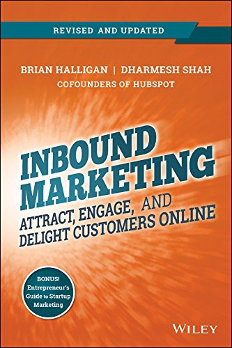 INBOUND MARKETING: ATTRACT, ENGAGE AND DELIGHT CUSTOMERS ONLINE BY BRIAN HALLIGAN AND DHARMESH SHAH