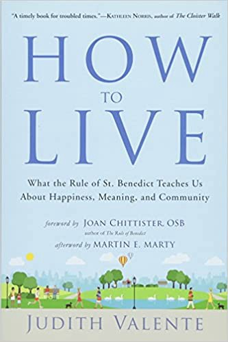"""Cover of Judith Valente book, """"How To Live: What The Rule of St. Benedict Teaches Us About Happiness, Meaning and Community."""""""