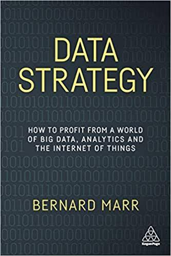 Data Strategy: How To Profit From A World Of Big Data, Analytics And The Internet Of Things by Bernard Marr