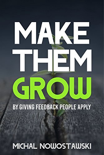Book Cover: Book: Make Them Grow: Give Feedback People Apply